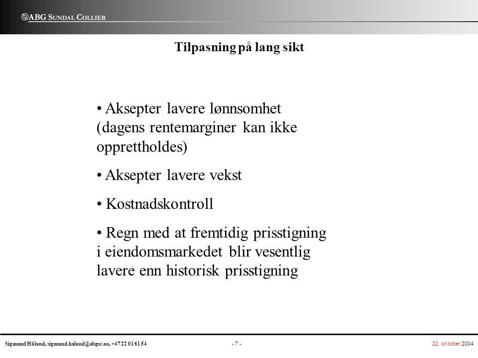 22. oktober 2004 - 7 - Sigmund Håland, sigmund.haland@abgsc.no, +47 22 01 61 54 ABG UNDAL C OLLIER S Tilpasning på lang sikt Aksepter lavere lønnsomhe