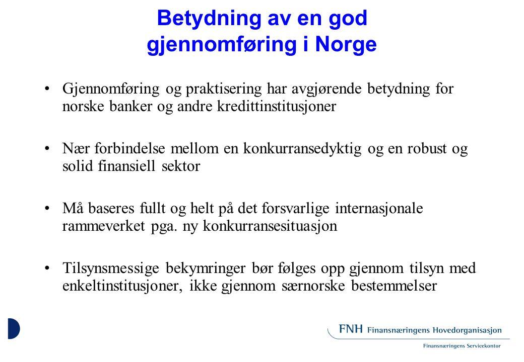 Betydning av en god gjennomføring i Norge Gjennomføring og praktisering har avgjørende betydning for norske banker og andre kredittinstitusjoner Nær forbindelse mellom en konkurransedyktig og en robust og solid finansiell sektor Må baseres fullt og helt på det forsvarlige internasjonale rammeverket pga.