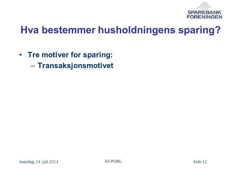 KS/PGBK mandag, 14. juli 2014Side 12 Hva bestemmer husholdningens sparing.