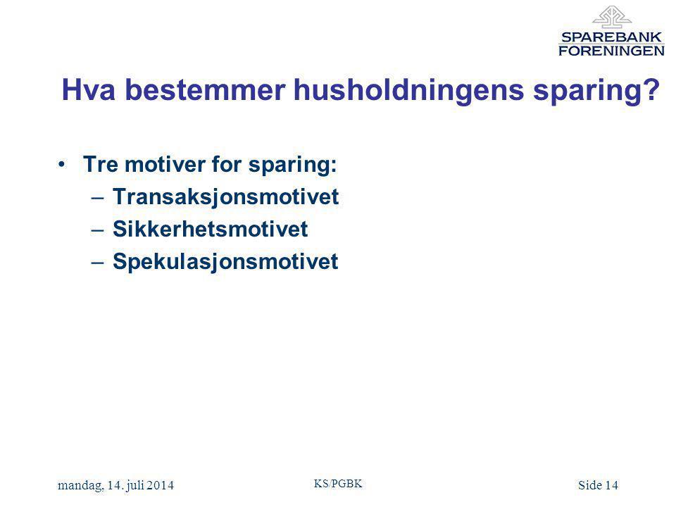 KS/PGBK mandag, 14. juli 2014Side 14 Hva bestemmer husholdningens sparing.