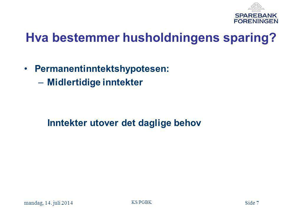 KS/PGBK mandag, 14. juli 2014Side 7 Hva bestemmer husholdningens sparing.