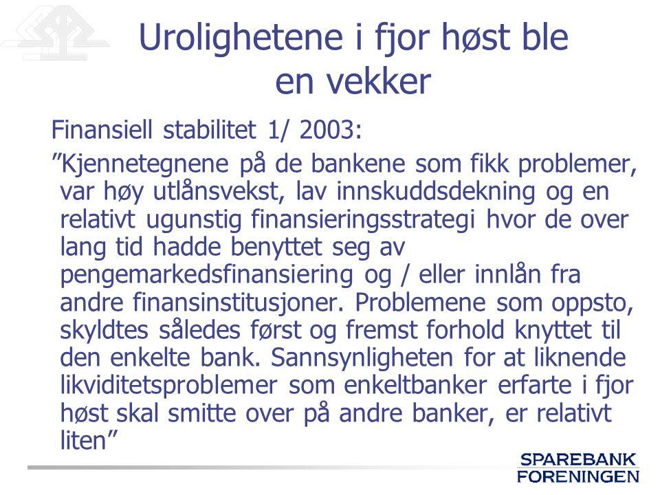 """Urolighetene i fjor høst ble en vekker Finansiell stabilitet 1/ 2003: """"Kjennetegnene på de bankene som fikk problemer, var høy utlånsvekst, lav innsku"""