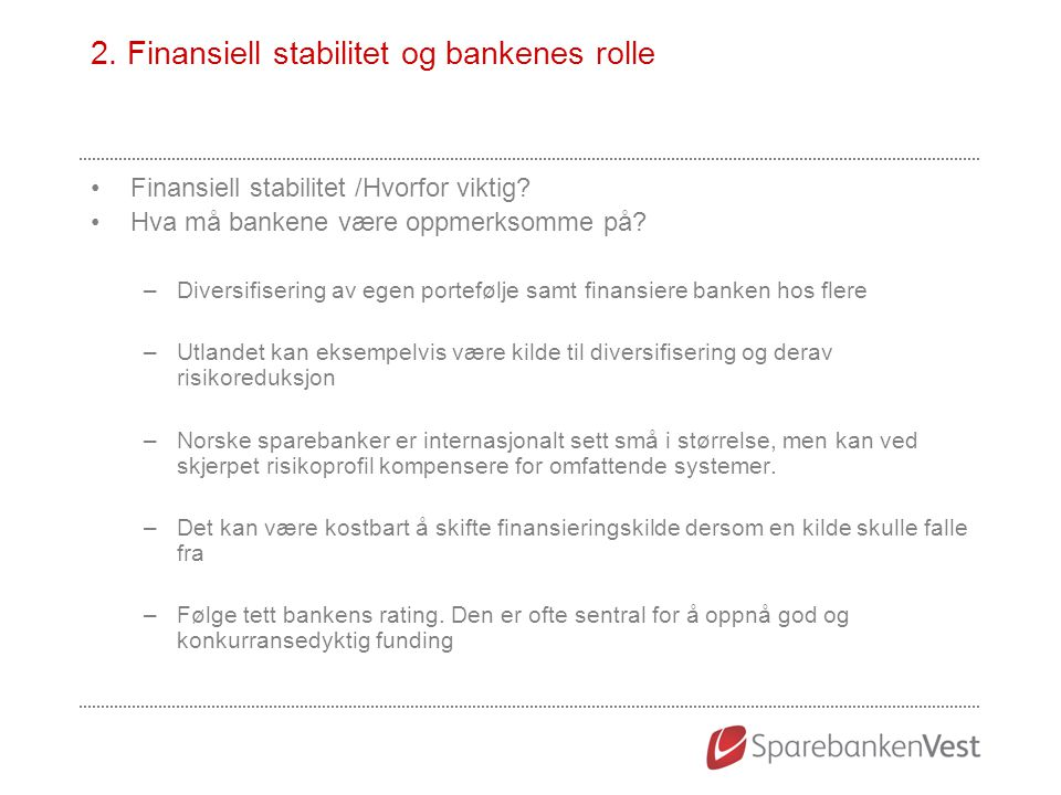 2. Finansiell stabilitet og bankenes rolle Finansiell stabilitet /Hvorfor viktig? Hva må bankene være oppmerksomme på? –Diversifisering av egen portef