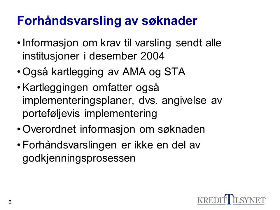 6 Forhåndsvarsling av søknader Informasjon om krav til varsling sendt alle institusjoner i desember 2004 Også kartlegging av AMA og STA Kartleggingen omfatter også implementeringsplaner, dvs.