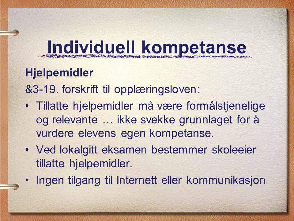 Individuell kompetanse Hjelpemidler &3-19. forskrift til opplæringsloven: Tillatte hjelpemidler må være formålstjenelige og relevante … ikke svekke gr
