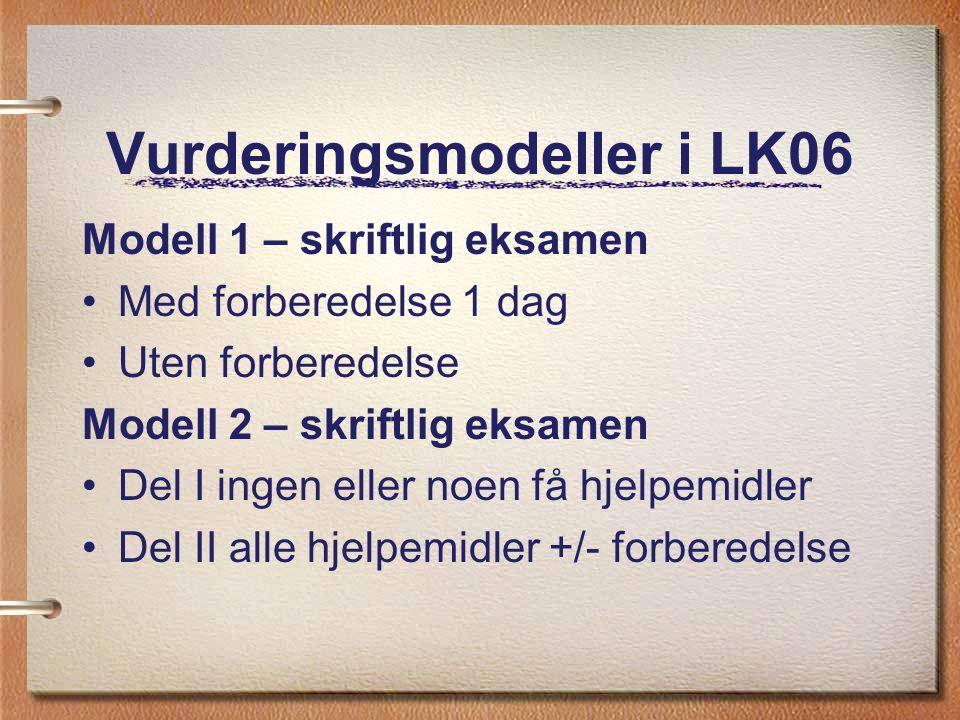 Vurderingsmodeller i LK06 Modell 1 – skriftlig eksamen Med forberedelse 1 dag Uten forberedelse Modell 2 – skriftlig eksamen Del I ingen eller noen få