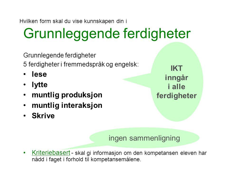 Hvilken form skal du vise kunnskapen din i Grunnleggende ferdigheter Grunnlegende ferdigheter 5 ferdigheter i fremmedspråk og engelsk: lese lytte munt