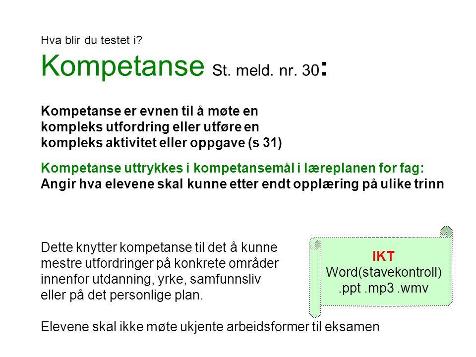 Hva blir du testet i? Kompetanse St. meld. nr. 30 : Kompetanse er evnen til å møte en kompleks utfordring eller utføre en kompleks aktivitet eller opp