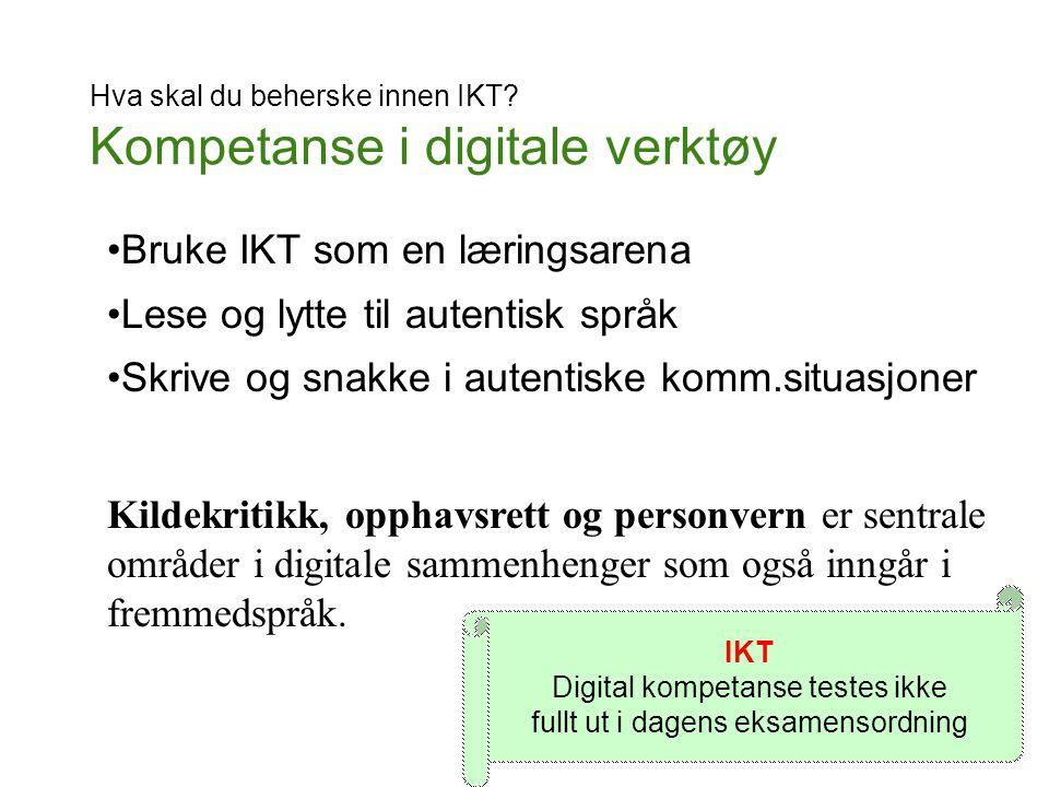 Hva skal du beherske innen IKT? Kompetanse i digitale verktøy Bruke IKT som en læringsarena Lese og lytte til autentisk språk Skrive og snakke i auten