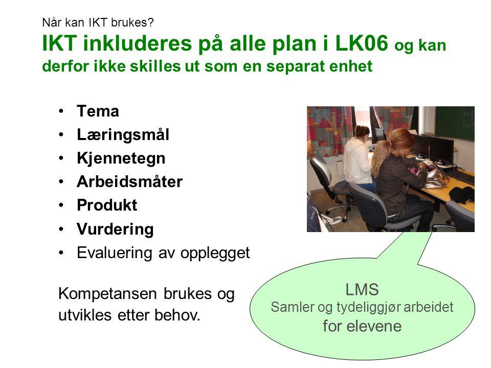 Når kan IKT brukes? IKT inkluderes på alle plan i LK06 og kan derfor ikke skilles ut som en separat enhet Tema Læringsmål Kjennetegn Arbeidsmåter Prod