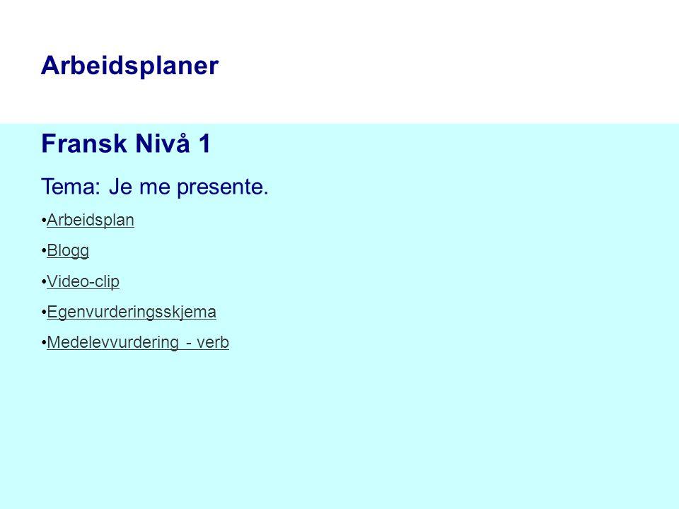 Fransk Nivå 1 Tema: Je me presente. Arbeidsplan Blogg Video-clip Egenvurderingsskjema Medelevvurdering - verb Arbeidsplaner