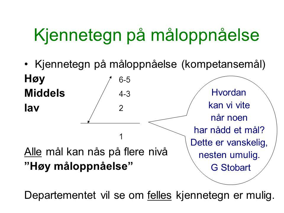 Kjennetegn på måloppnåelse Kjennetegn på måloppnåelse (kompetansemål) Høy Middels lav Alle mål kan nås på flere nivå Høy måloppnåelse Departementet vil se om felles kjennetegn er mulig.