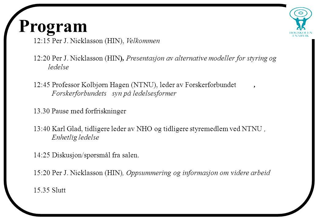 Program 12:15 Per J. Nicklasson (HIN), Velkommen 12:20 Per J. Nicklasson (HIN), Presentasjon av alternative modeller for styring og ledelse 12:45 Prof
