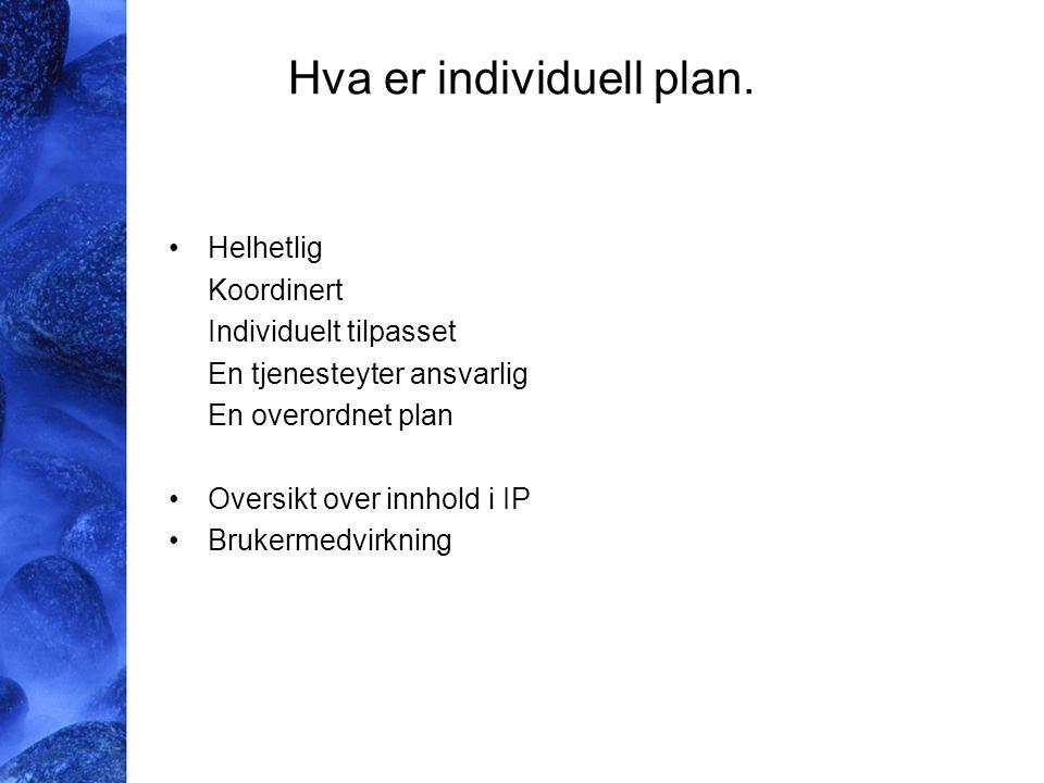 Hva er individuell plan. Helhetlig Koordinert Individuelt tilpasset En tjenesteyter ansvarlig En overordnet plan Oversikt over innhold i IP Brukermedv