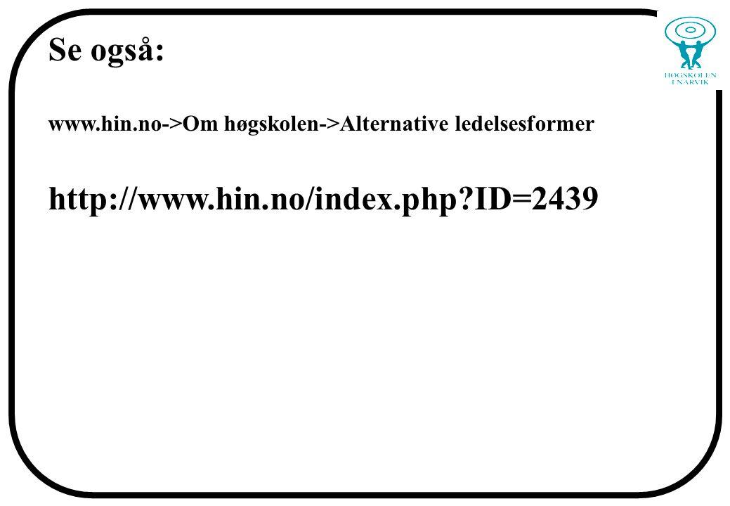 Se også: www.hin.no->Om høgskolen->Alternative ledelsesformer http://www.hin.no/index.php ID=2439