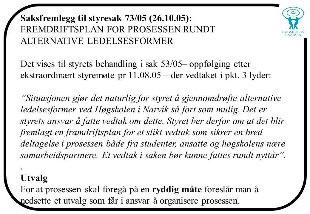 Saksfremlegg til styresak 73/05 (26.10.05): FREMDRIFTSPLAN FOR PROSESSEN RUNDT ALTERNATIVE LEDELSESFORMER Det vises til styrets behandling i sak 53/05– oppfølging etter ekstraordinært styremøte pr 11.08.05 – der vedtaket i pkt.