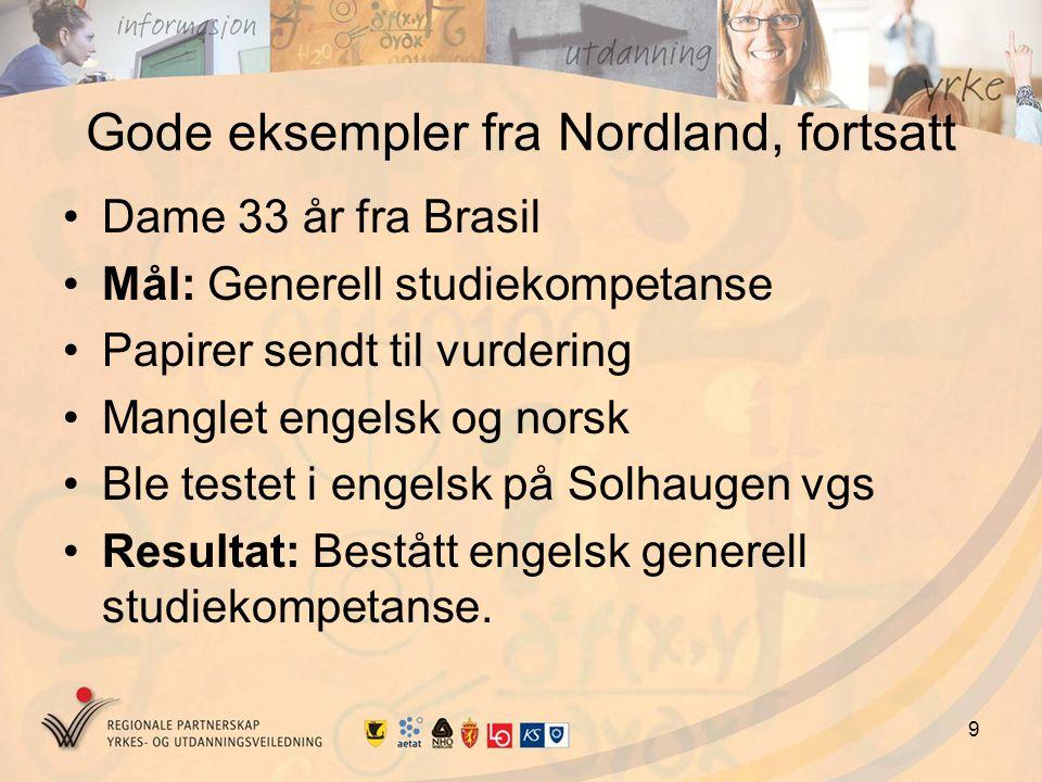 9 Gode eksempler fra Nordland, fortsatt Dame 33 år fra Brasil Mål: Generell studiekompetanse Papirer sendt til vurdering Manglet engelsk og norsk Ble