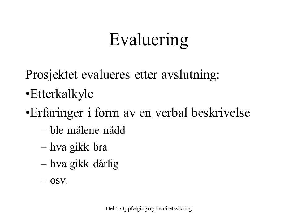 Del 5 Oppfølging og kvalitetssikring Evaluering Prosjektet evalueres etter avslutning: Etterkalkyle Erfaringer i form av en verbal beskrivelse –ble må