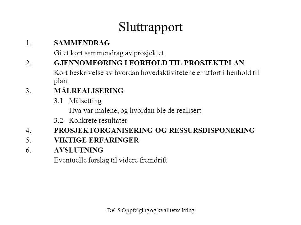 Del 5 Oppfølging og kvalitetssikring Sluttrapport 1.SAMMENDRAG Gi et kort sammendrag av prosjektet 2.GJENNOMFØRING I FORHOLD TIL PROSJEKTPLAN Kort bes