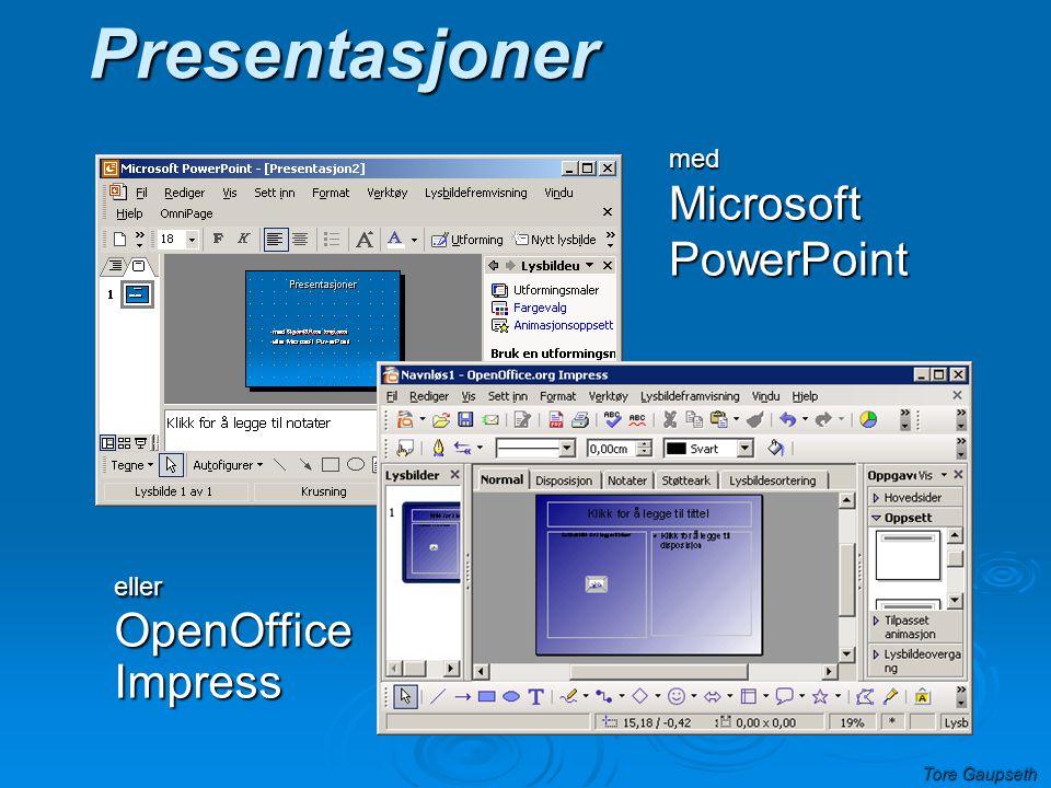 Tore Gaupseth Presentasjoner med Microsoft PowerPoint eller OpenOffice Impress