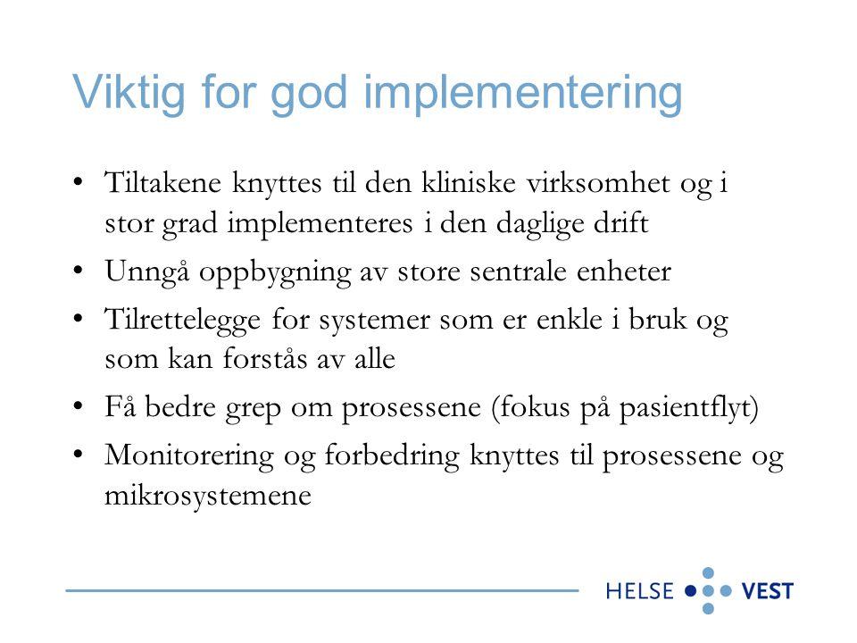 Viktig for god implementering Tiltakene knyttes til den kliniske virksomhet og i stor grad implementeres i den daglige drift Unngå oppbygning av store