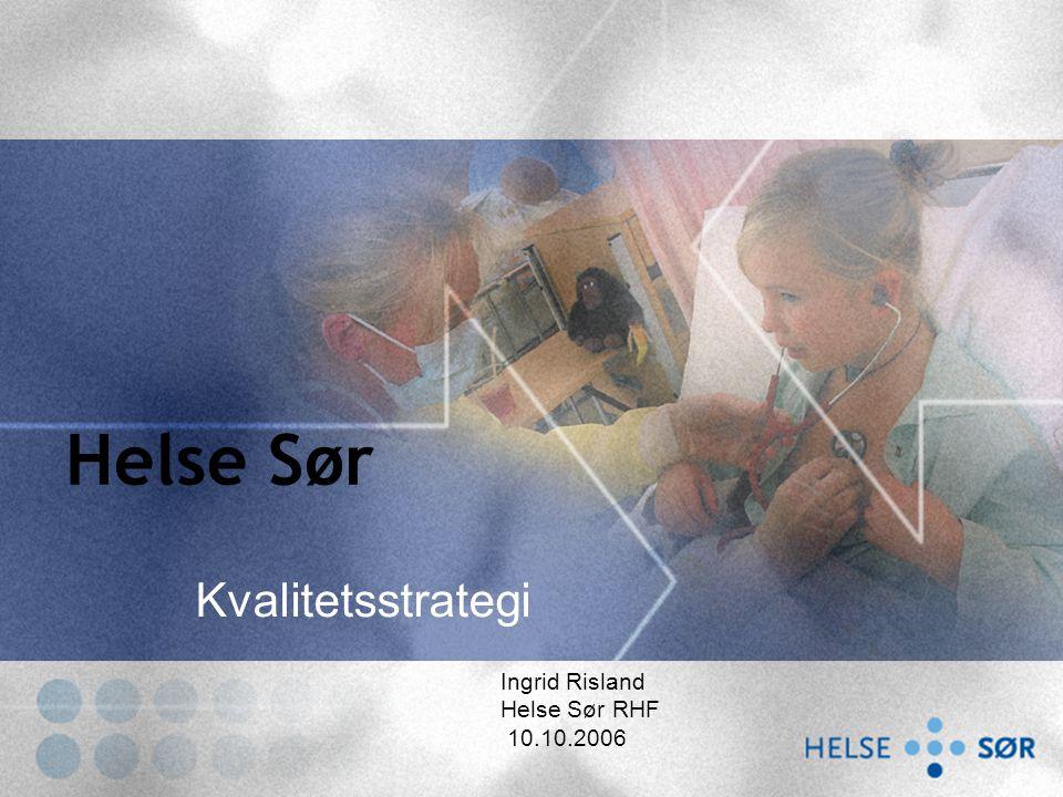 Helse Sør Kvalitetsstrategi Ingrid Risland Helse Sør RHF 10.10.2006