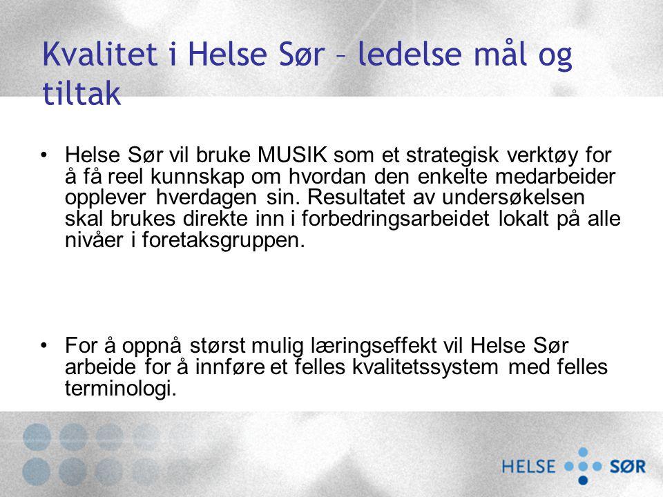 Kvalitet i Helse Sør – ledelse mål og tiltak Helse Sør vil bruke MUSIK som et strategisk verktøy for å få reel kunnskap om hvordan den enkelte medarbe