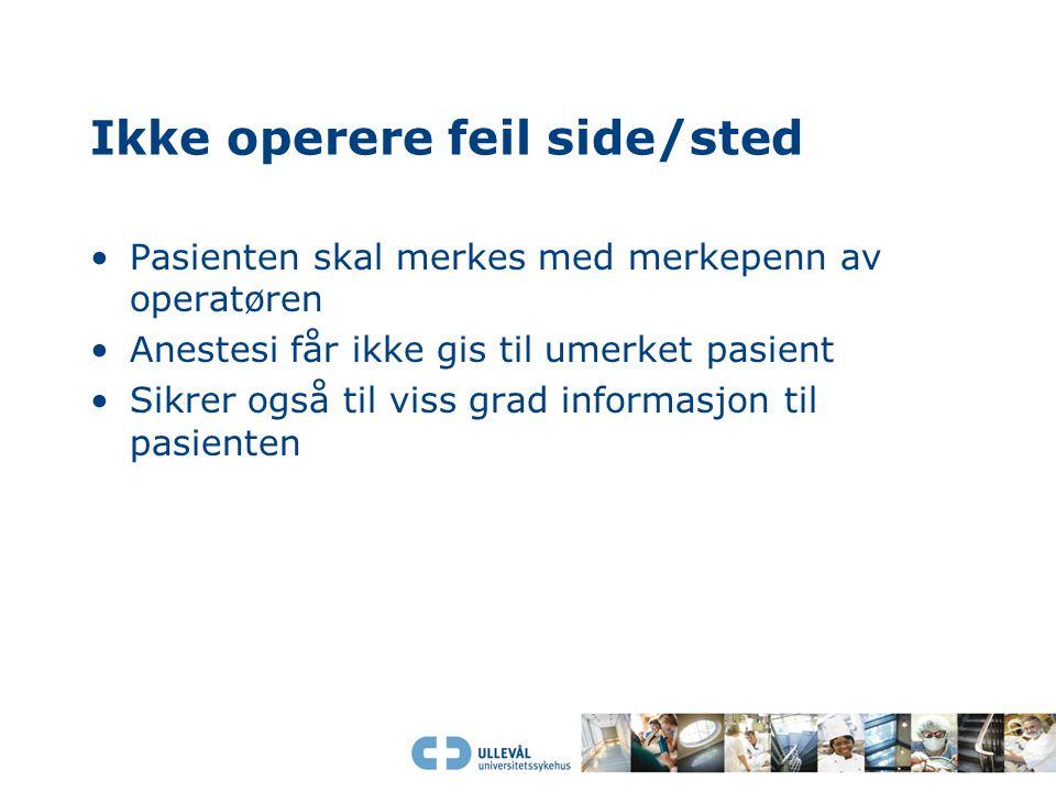 Ikke operere feil side/sted Pasienten skal merkes med merkepenn av operatøren Anestesi får ikke gis til umerket pasient Sikrer også til viss grad info
