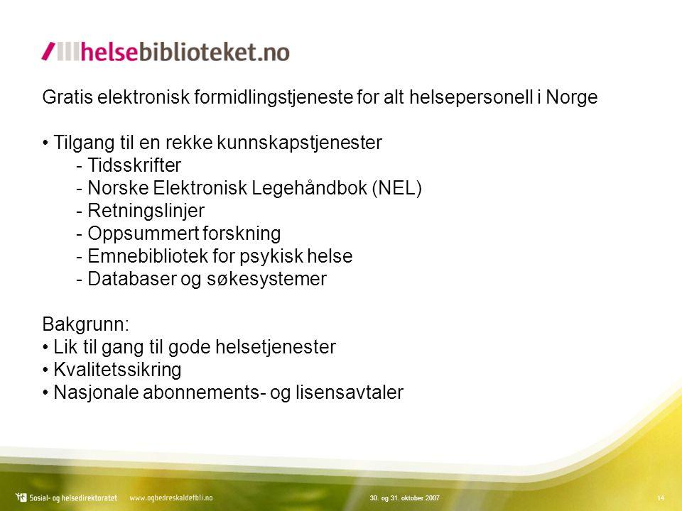 1430. og 31. oktober 2007 Gratis elektronisk formidlingstjeneste for alt helsepersonell i Norge Tilgang til en rekke kunnskapstjenester - Tidsskrifter