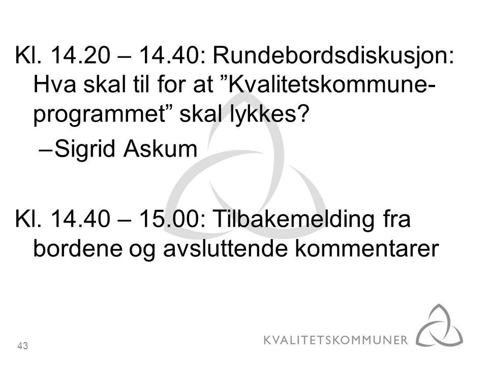 """43 Kl. 14.20 – 14.40: Rundebordsdiskusjon: Hva skal til for at """"Kvalitetskommune- programmet"""" skal lykkes? –Sigrid Askum Kl. 14.40 – 15.00: Tilbakemel"""