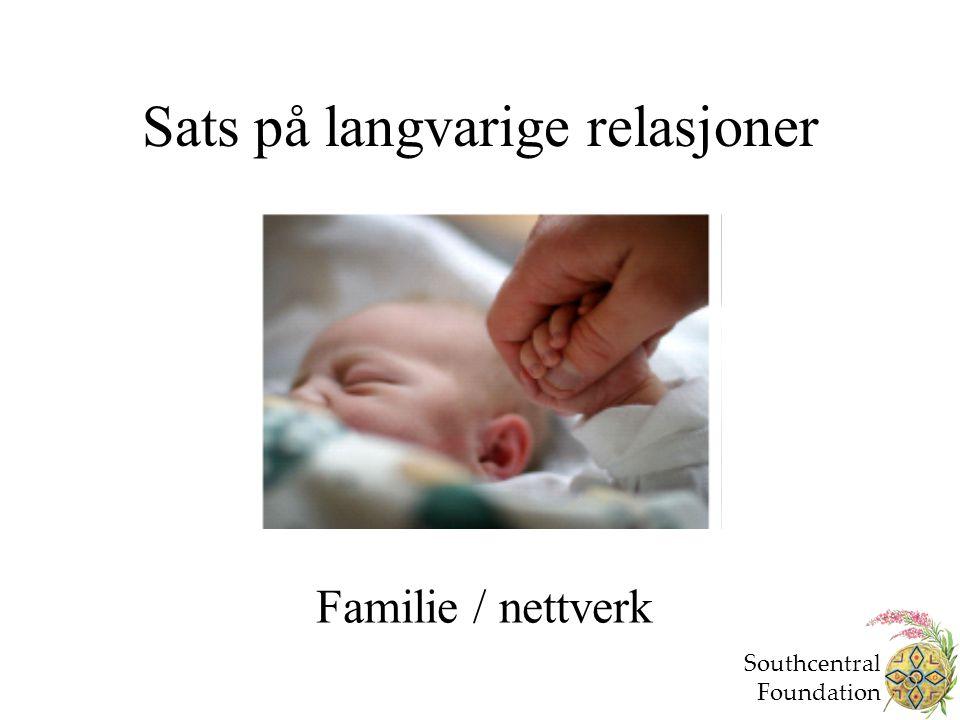Sats på langvarige relasjoner Familie / nettverk Southcentral Foundation