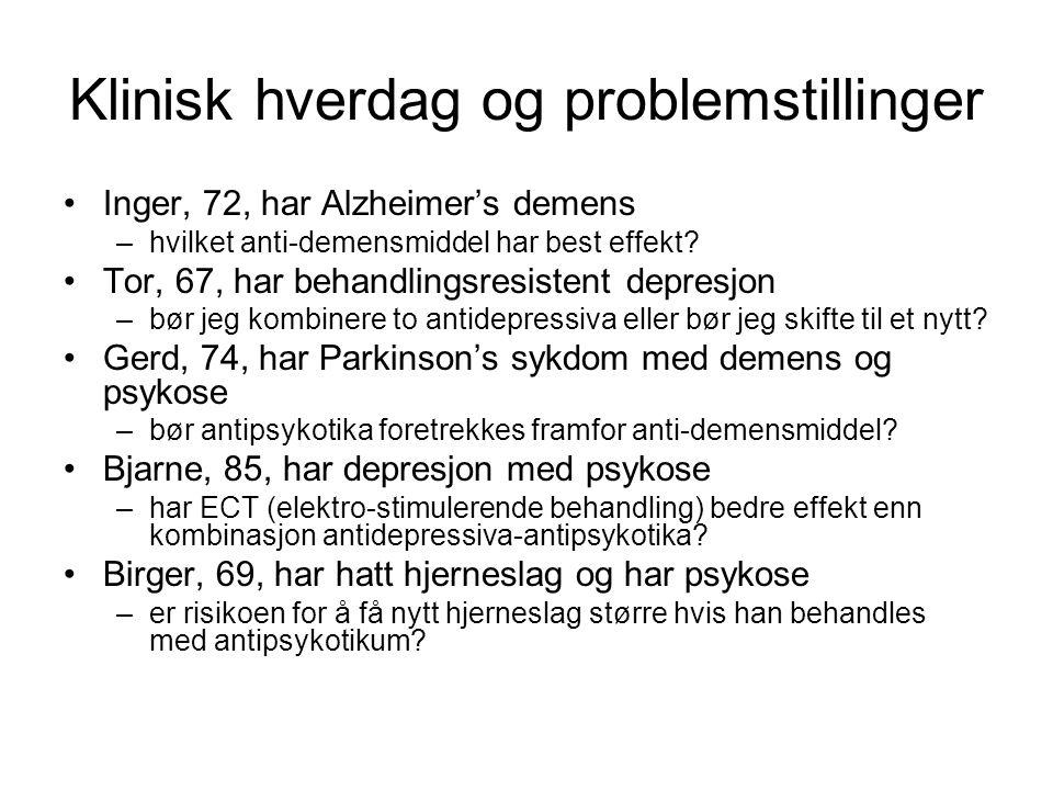 Klinisk hverdag og problemstillinger Inger, 72, har Alzheimer's demens –hvilket anti-demensmiddel har best effekt? Tor, 67, har behandlingsresistent d
