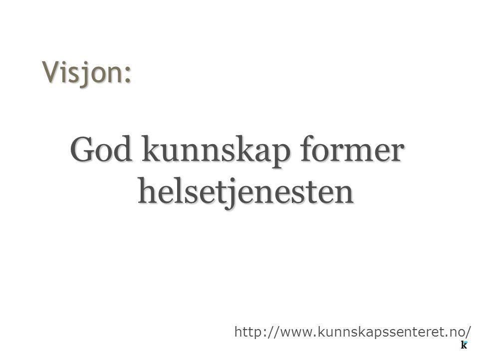 Visjon: God kunnskap former helsetjenesten http://www.kunnskapssenteret.no/