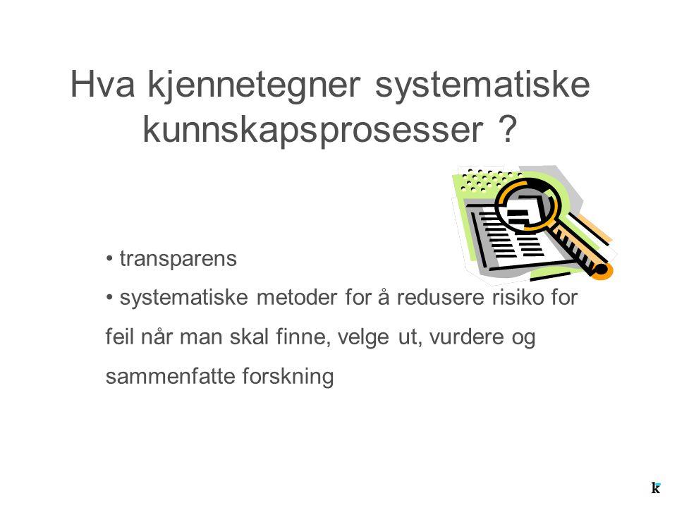 Hva kjennetegner systematiske kunnskapsprosesser ? transparens systematiske metoder for å redusere risiko for feil når man skal finne, velge ut, vurde