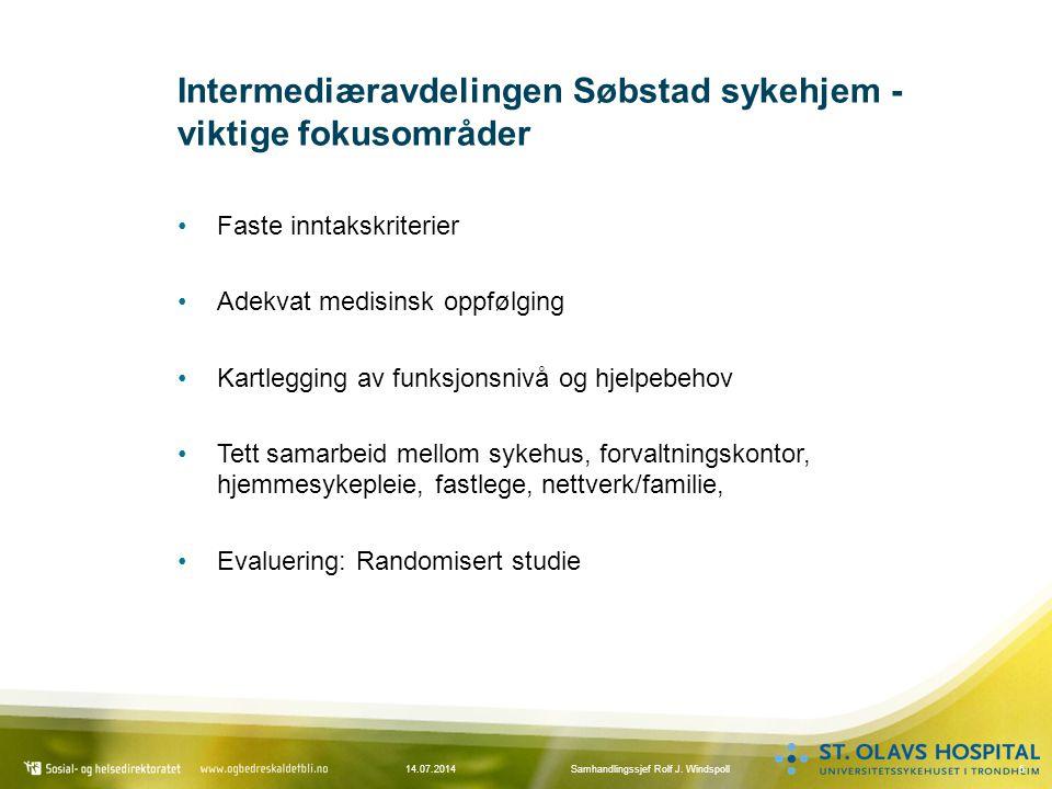 514.07.2014Samhandlingssjef Rolf J. Windspoll Intermediæravdelingen Søbstad sykehjem - viktige fokusområder Faste inntakskriterier Adekvat medisinsk o