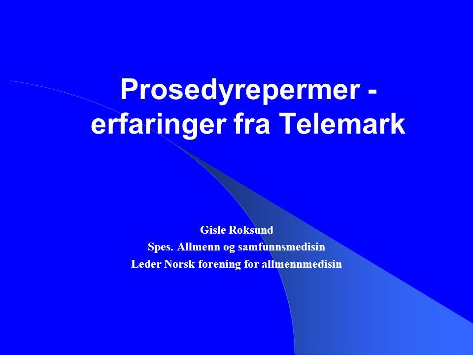 Prosedyrepermer - erfaringer fra Telemark Gisle Roksund Spes. Allmenn og samfunnsmedisin Leder Norsk forening for allmennmedisin
