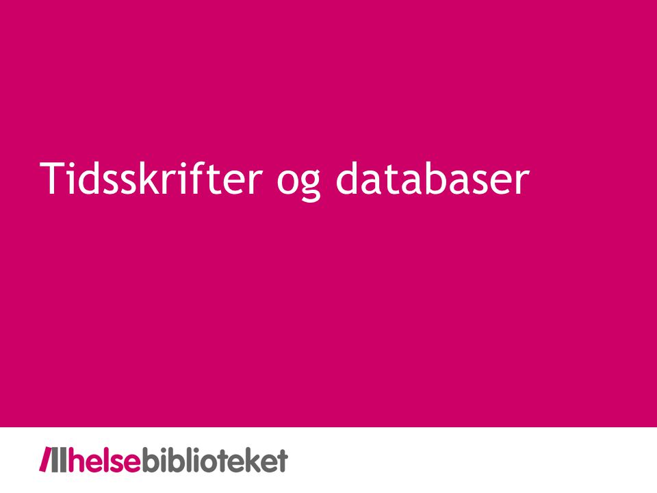 Tidsskrifter og databaser
