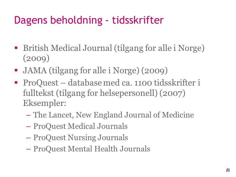 Dagens beholdning - tidsskrifter  British Medical Journal (tilgang for alle i Norge) (2009)  JAMA (tilgang for alle i Norge) (2009)  ProQuest – database med ca.