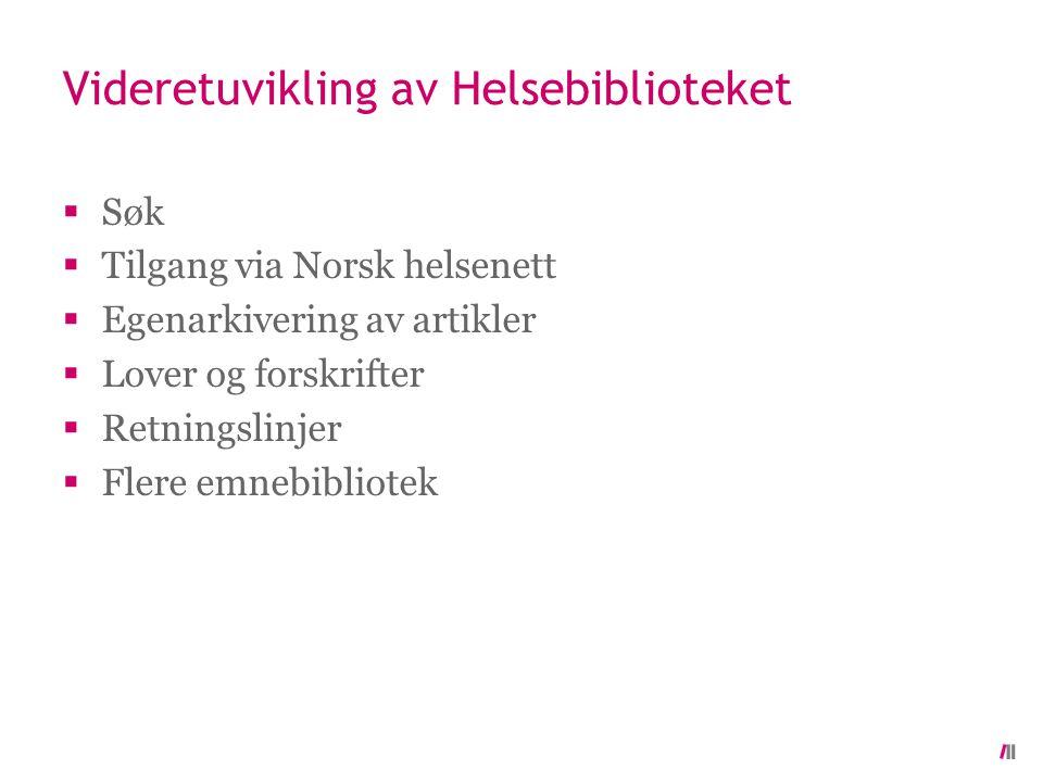 Videretuvikling av Helsebiblioteket  Søk  Tilgang via Norsk helsenett  Egenarkivering av artikler  Lover og forskrifter  Retningslinjer  Flere emnebibliotek