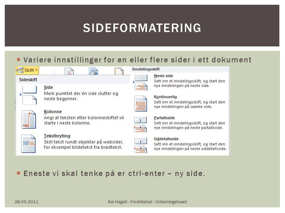  Variere innstillinger for en eller flere sider i ett dokument  Eneste vi skal tenke på er ctrl-enter – ny side.