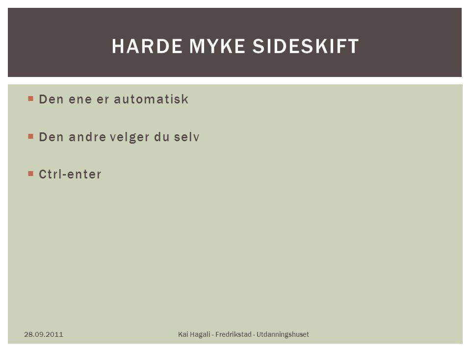  Den ene er automatisk  Den andre velger du selv  Ctrl-enter 28.09.2011Kai Hagali - Fredrikstad - Utdanningshuset HARDE MYKE SIDESKIFT
