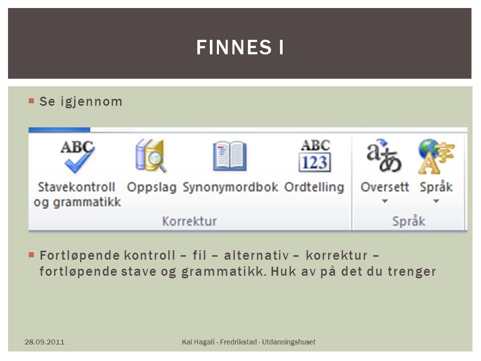  Se igjennom  Fortløpende kontroll – fil – alternativ – korrektur – fortløpende stave og grammatikk.