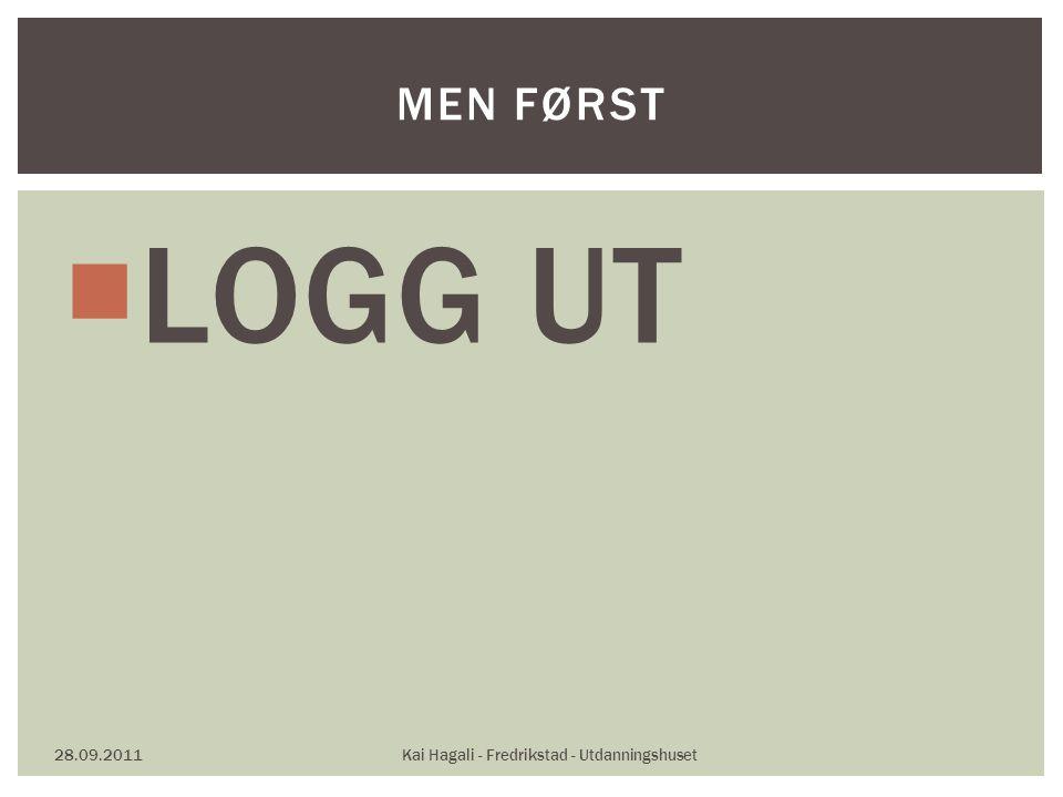  LOGG UT 28.09.2011Kai Hagali - Fredrikstad - Utdanningshuset MEN FØRST