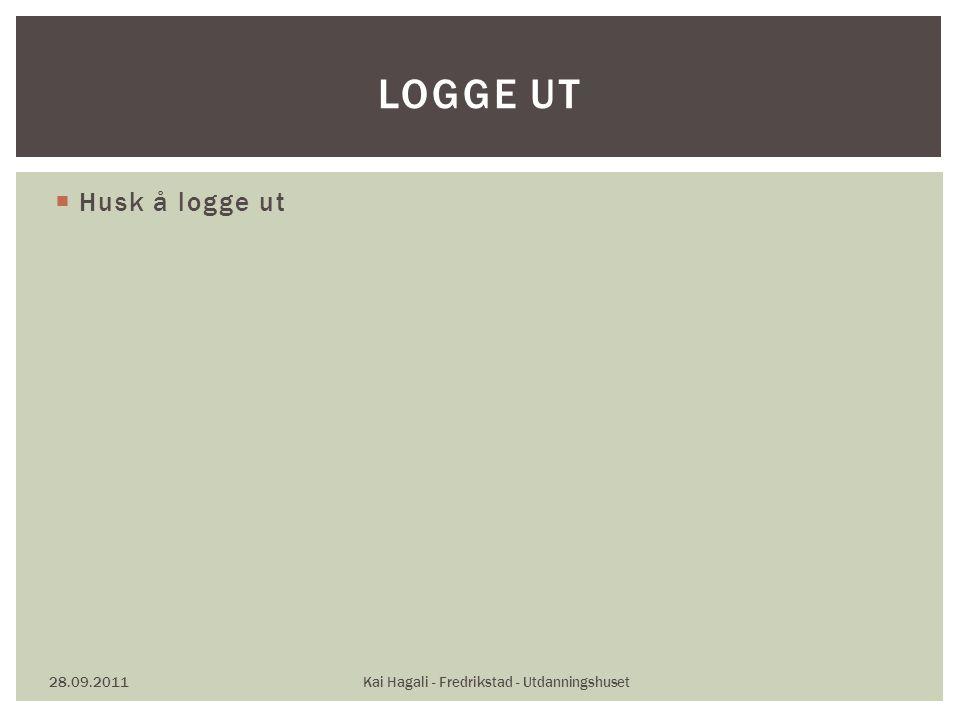  Husk å logge ut 28.09.2011Kai Hagali - Fredrikstad - Utdanningshuset LOGGE UT