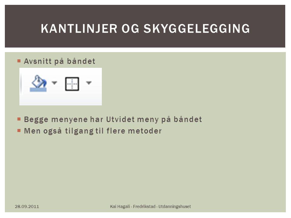  Avsnitt på båndet  Begge menyene har Utvidet meny på båndet  Men også tilgang til flere metoder 28.09.2011Kai Hagali - Fredrikstad - Utdanningshuset KANTLINJER OG SKYGGELEGGING