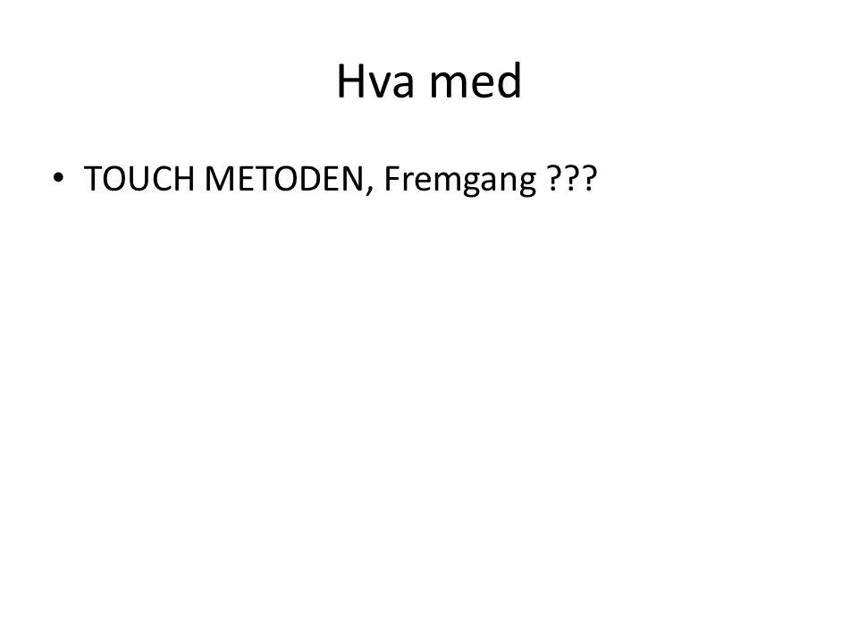 Hva med TOUCH METODEN, Fremgang ???