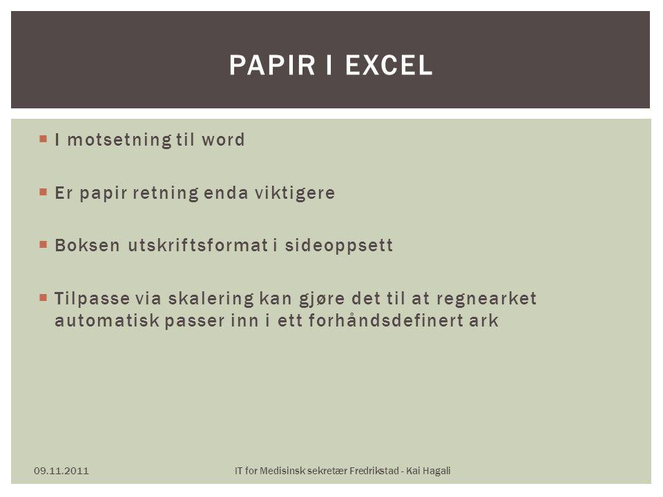 I motsetning til word  Er papir retning enda viktigere  Boksen utskriftsformat i sideoppsett  Tilpasse via skalering kan gjøre det til at regnear