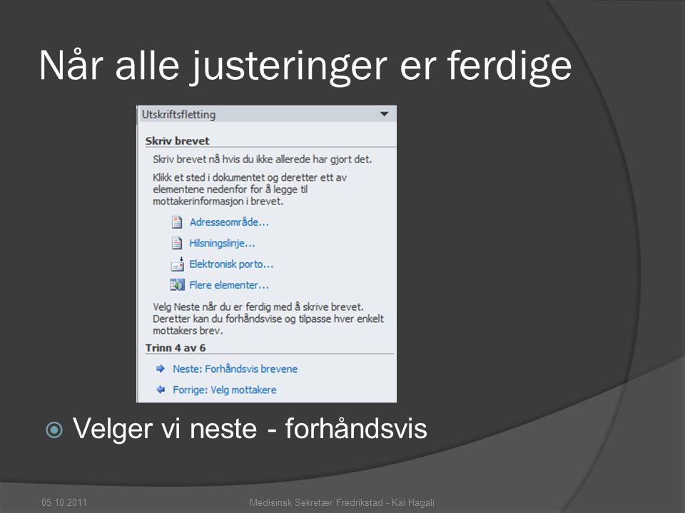 Når alle justeringer er ferdige  Velger vi neste - forhåndsvis 05.10.2011Medisinsk Sekretær Fredrikstad - Kai Hagali