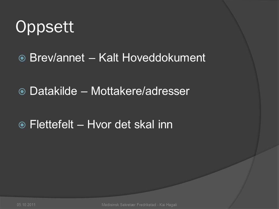 Slik som dette  Slett de som ikke passer inn – tilslutt OK 05.10.2011Medisinsk Sekretær Fredrikstad - Kai Hagali