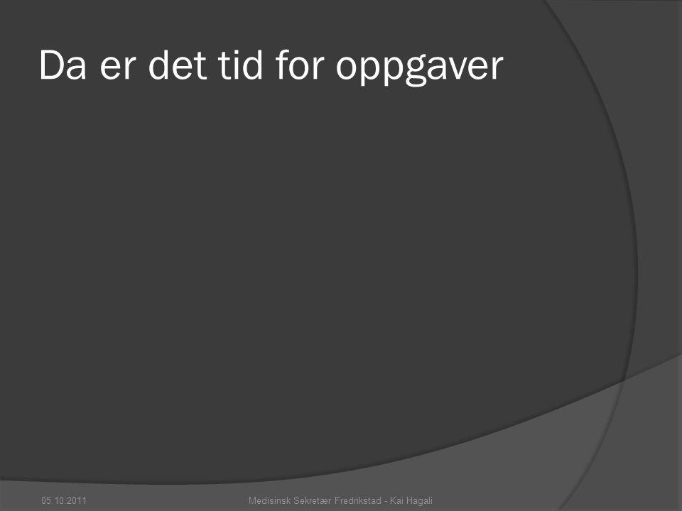 Da er det tid for oppgaver 05.10.2011Medisinsk Sekretær Fredrikstad - Kai Hagali